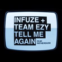 Team EZY, Infuze: Tell Me Again