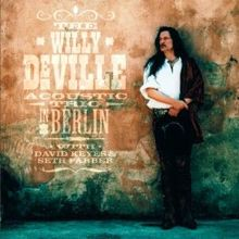 Willy DeVille with David Keyes & Seth Farber: Willy Deville Acoustic Trio in Berlin