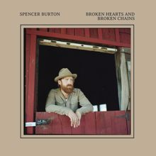 Spencer Burton: Broken Hearts And Broken Chains