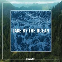 Maxwell: Lake By the Ocean
