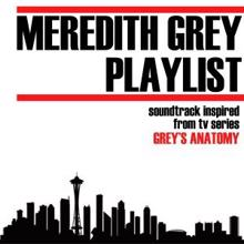 Various Artists: Meredith Grey Playlist (Soundtrack Inspired from TV Series Grey's Anatomy)