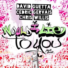 David Guetta, Cedric Gervais, Chris Willis: Would I Lie To You (Radio Edit)