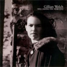 Gillian Welch: Hell Among The Yearlings