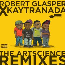 Robert Glasper Experiment: Robert Glasper x KAYTRANADA: The ArtScience Remixes
