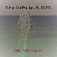 Moi Hernandez: The Life Is a Gift