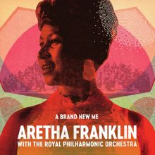 Aretha Franklin: A Brand New Me: Aretha Franklin (with The Royal Philharmonic Orchestra)