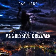 Dag King feat. Michael O'Mara: Aggressive Dreamer