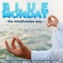 Yoga Tunes: Blue Monday -The Mindfulness Way- Beat Blue Monday and Reconnect with Your Inner Peace & Power