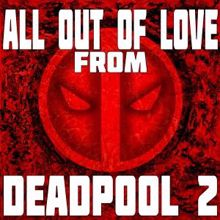 "Graham Blvd: All out of Love from ""Deadpool 2"""