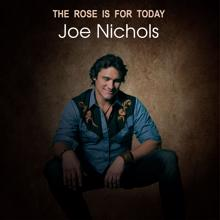 Joe Nichols: The Rose is For Today