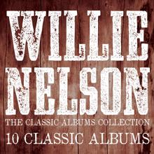 Willie Nelson: The Classic Albums Collection