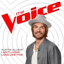 Austin Allsup: I Ain't Living Long Like This (The Voice Performance)