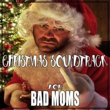Various Artists: Christmas Soundtrack for Bad Moms