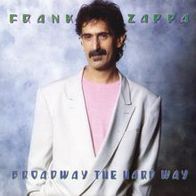 Frank Zappa: Broadway The Hard Way