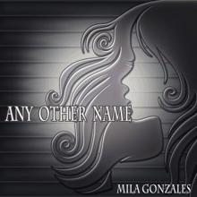 Mila Gonzales: Any Other Name