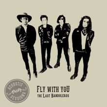 The Last Bandoleros: Fly With You (Acoustic Sessions)