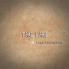 Luke Woodapple: Take Care