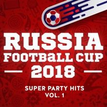 Various Artists: Russia - Football Cup - 2018 - Super Party Hits - Vol. 1