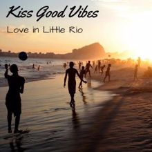 Kiss Good Vibes: Love in Little Rio