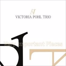 Victoria Pohl Trio: Very Important Pieces