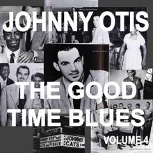 Johnny Otis: Johnny Otis And The Good Time Blues, Vol. 4