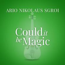 "Ario Nikolaus Sgroi: Could It Be Magic (From ""La Compagnia Del Cigno"")"