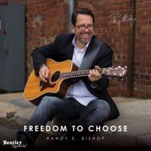 Randy E. Bishop: Freedom to Choose