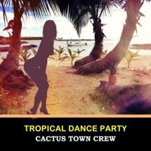 Cactus Town Crew: Tropical Dance Party