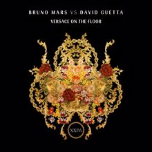 Bruno Mars, David Guetta: Versace On The Floor (Bruno Mars vs. David Guetta)