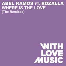 Abel Ramos: Where Is The Love (feat. Rozalla) (The Remixes)