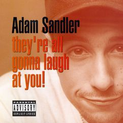 Adam Sandler: They're All Gonna Laugh at You!