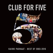 Club For Five: Kaikki parhaat - Best Of 2003 - 2016