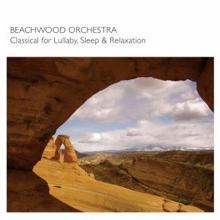 Beachwood Orchestra: Classical For Lulluby Sleep & Relaxation