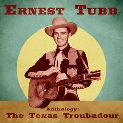 Ernest Tubb: Anthology: The Texas Troubadour (Remastered)