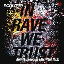 Scooter: In Rave We Trust - Amateur Hour (Anthem Club Mix)