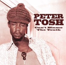 Peter Tosh: Can't Blame The Youth