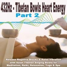 Essential Reiki: 432Hz, Pt. 2 - Tibetan Bowls Heart Energy (Release Negative Blocks & Raise Vibration with Asian Tibetan Singing Bowls for Meditation, Reiki, Relaxation,yoga & Spa)