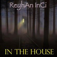 Reyhan Inci: In the House