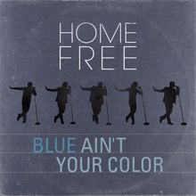 Home Free: Blue Ain't Your Color