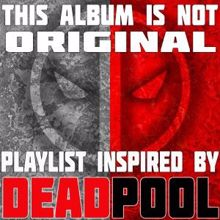 Various Artists: This Album Is Not Original: Playlist Inspired by Deadpool
