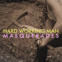 Masquerades: Hard Working Man