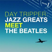 Various Artists: Day Tripper: Jazz Greats Meet The Beatles Volume 1