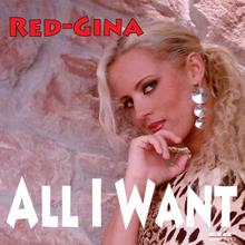 Red-Gina: All I Want
