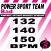 Power Sport Team: Bad (Powerful Uptempo Cardio, Fitness, Crossfit & Aerobics Workout Versions)