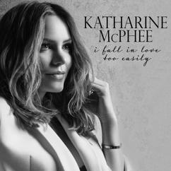 Katharine McPhee: I Fall in Love Too Easily