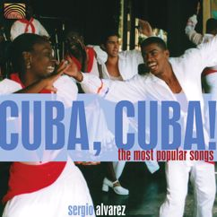 Sergio Alvarez: Cuba Sergio Alvarez: Cuba, Cuba! - The Most Popular Songs