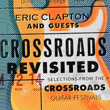 Eric Clapton And Guests: Crossroads Revisited Selections From The Crossroads Guitar Festivals
