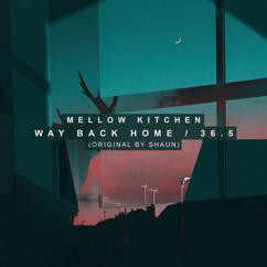 Mellow Kitchen: Way Back Home / 36.5