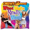 Drew's Famous Party Singers: Drew's Famous What Kids Really Want