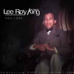 LeeRoyKing feat. The Foundation: Yes I Am